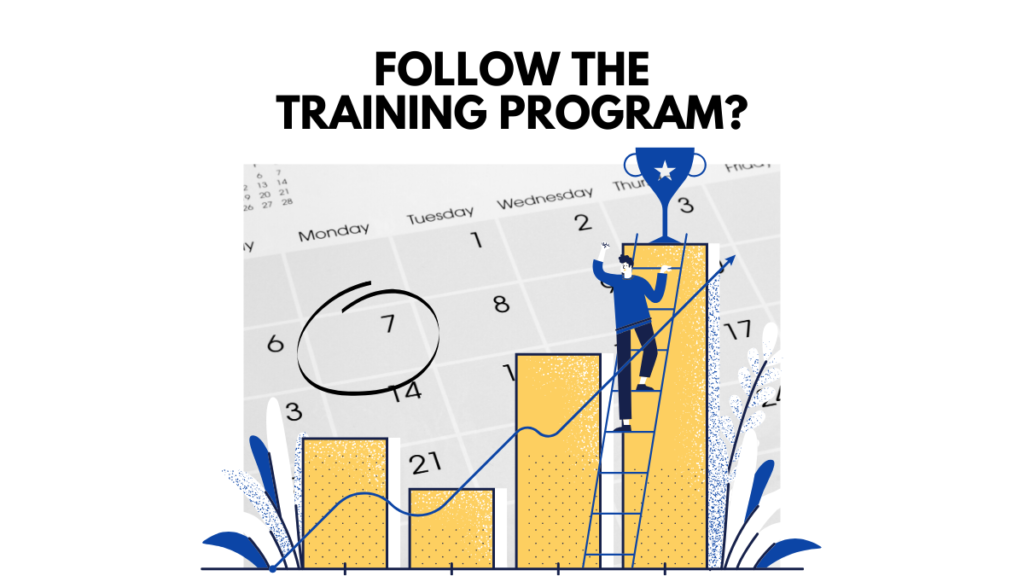 WHAT DOES IT MEAN TO FOLLOW YOUR TRAINING PLAN?